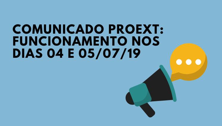 Comunicado Proext - Alteração no horário de atendimento nos dias 4 e 5 de julho